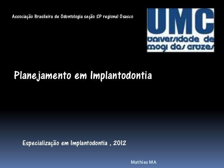 Associação Brasileira de Odontologia seção SP regional OsascoPlanejamento em Implantodontia     Especialização em Implanto...