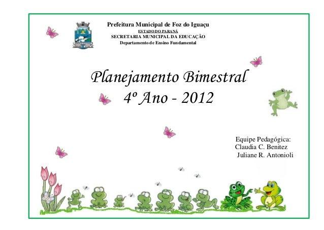 Planejamento Bimestral 4º Ano - 2012 Equipe Pedagógica: Claudia C. Benitez Juliane R. Antonioli Prefeitura Municipal de Fo...