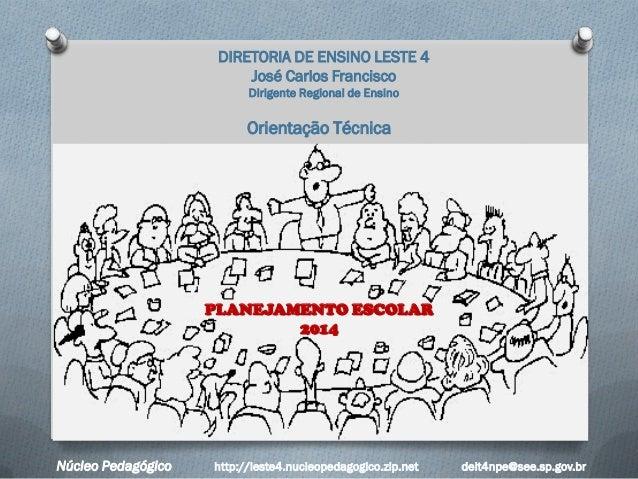 DIRETORIA DE ENSINO LESTE 4 José Carlos Francisco Dirigente Regional de Ensino  Orientação Técnica  PLANEJAMENTO ESCOLAR 2...
