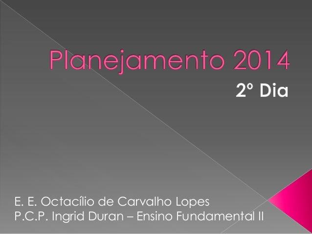 E. E. Octacílio de Carvalho Lopes P.C.P. Ingrid Duran – Ensino Fundamental II