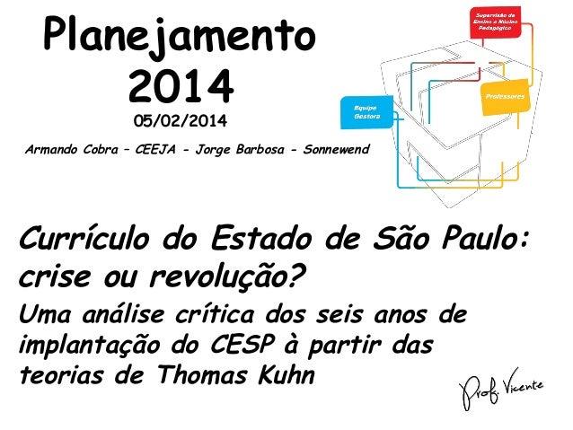 Planejamento 2014 05/02/2014  Armando Cobra – CEEJA - Jorge Barbosa - Sonnewend  Currículo do Estado de São Paulo: crise o...