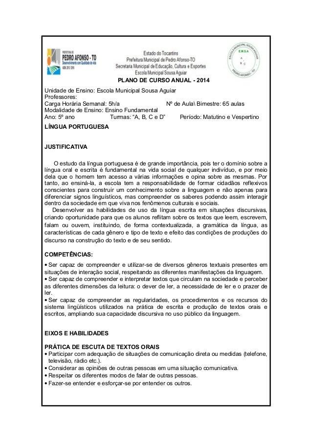 PLANO DE CURSO ANUAL - 2014  Unidade de Ensino: Escola Municipal Sousa Aguiar  Professores:  Carga Horária Semanal: 5h/a N...