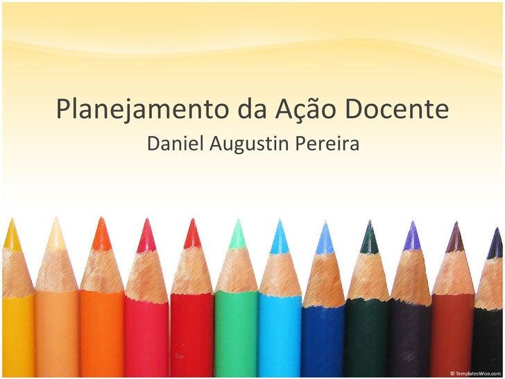 Planejamento da Ação Docente Daniel Augustin Pereira