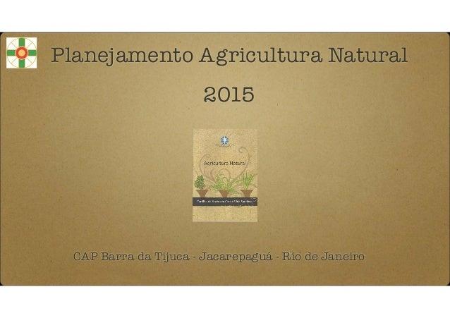 Planejamento Agricultura Natural ! 2015 CAP Barra da Tijuca - Jacarepaguá - Rio de Janeiro
