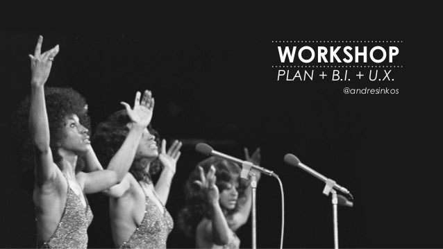 WORKSHOP PLAN + B.I. + U.X. @andresinkos