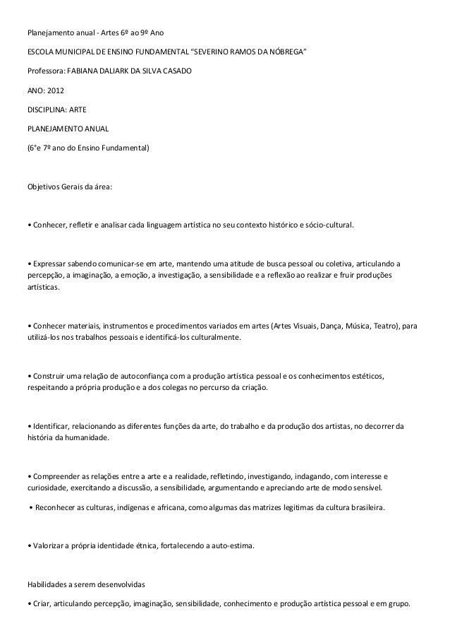 """Planejamento anual - Artes 6º ao 9º Ano ESCOLA MUNICIPAL DE ENSINO FUNDAMENTAL """"SEVERINO RAMOS DA NÓBREGA"""" Professora: FAB..."""