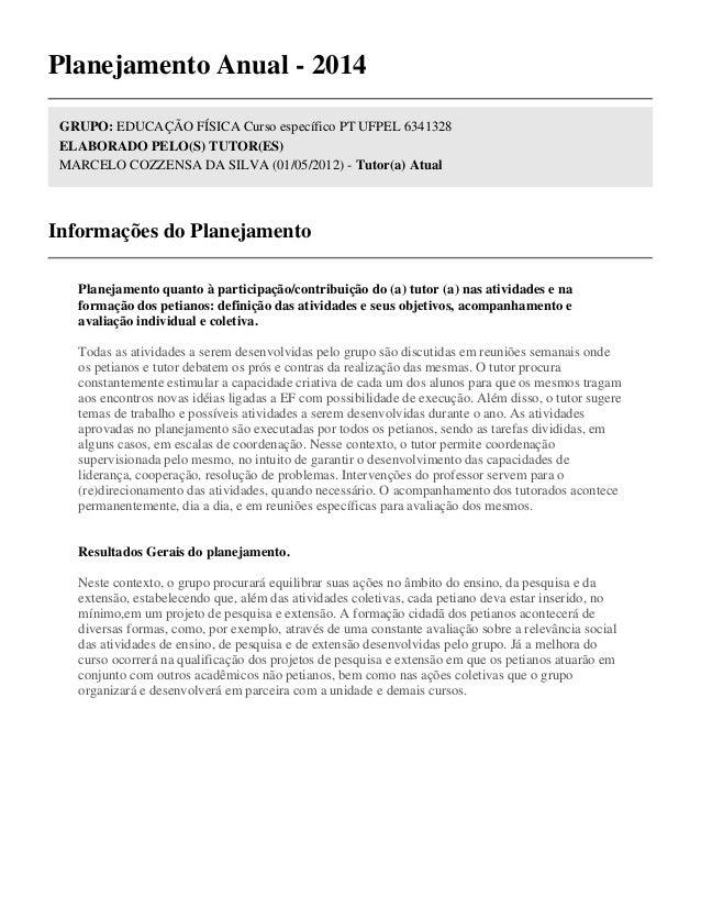 Planejamento Anual - 2014 GRUPO: EDUCAÇÃO FÍSICA Curso específico PT UFPEL 6341328 ELABORADO PELO(S) TUTOR(ES) MARCELO COZ...