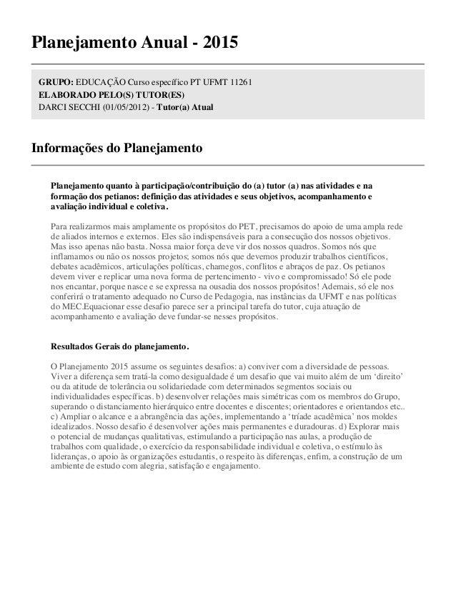 Planejamento Anual - 2015 GRUPO: EDUCAÇÃO Curso específico PT UFMT 11261 ELABORADO PELO(S) TUTOR(ES) DARCI SECCHI (01/05/2...