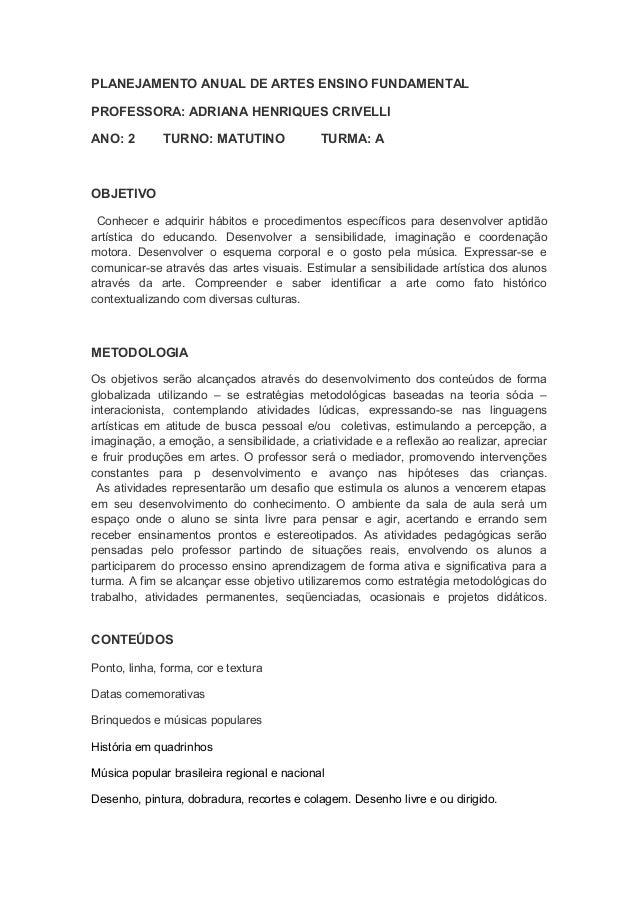 PLANEJAMENTO ANUAL DE ARTES ENSINO FUNDAMENTALPROFESSORA: ADRIANA HENRIQUES CRIVELLIANO: 2        TURNO: MATUTINO         ...