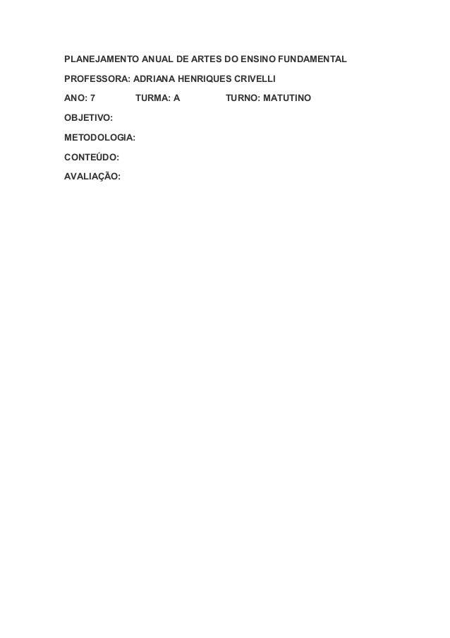 PLANEJAMENTO ANUAL DE ARTES DO ENSINO FUNDAMENTALPROFESSORA: ADRIANA HENRIQUES CRIVELLIANO: 7       TURMA: A        TURNO:...