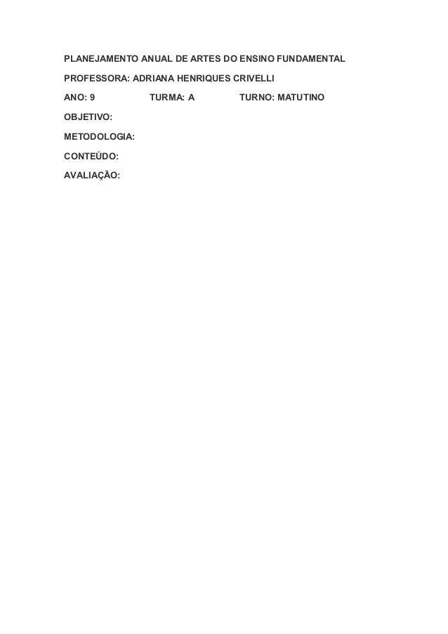 PLANEJAMENTO ANUAL DE ARTES DO ENSINO FUNDAMENTALPROFESSORA: ADRIANA HENRIQUES CRIVELLIANO: 9         TURMA: A        TURN...