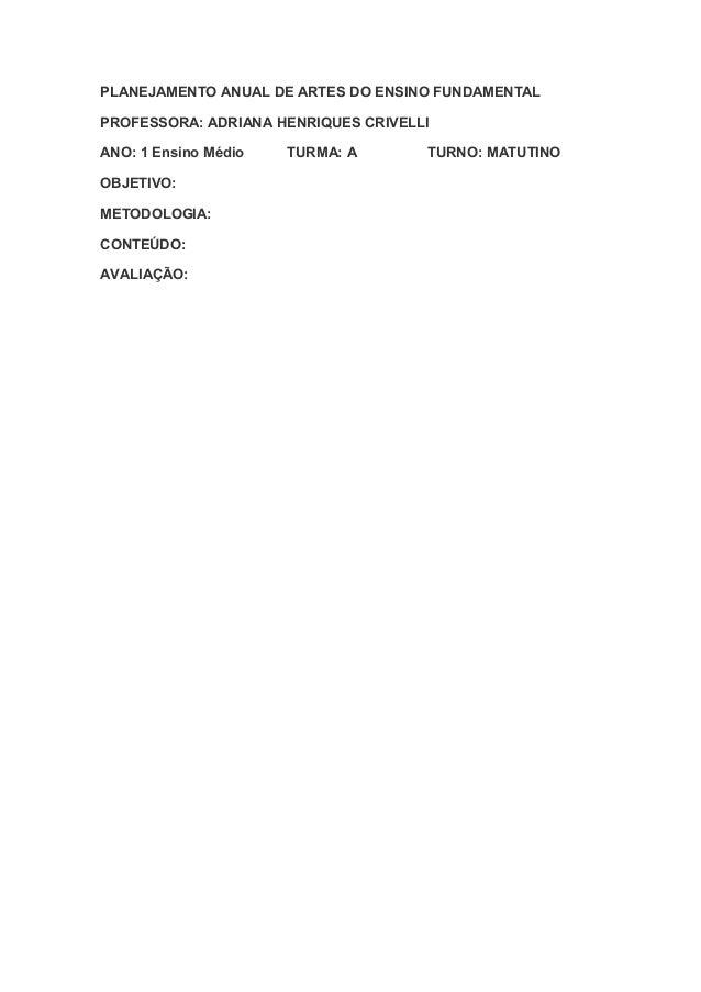 PLANEJAMENTO ANUAL DE ARTES DO ENSINO FUNDAMENTALPROFESSORA: ADRIANA HENRIQUES CRIVELLIANO: 1 Ensino Médio   TURMA: A     ...