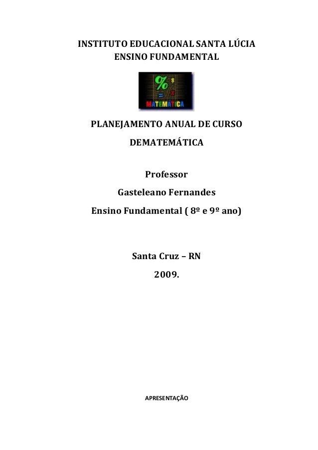 INSTITUTO EDUCACIONAL SANTA LÚCIA ENSINO FUNDAMENTAL  PLANEJAMENTO ANUAL DE CURSO DEMATEMÁTICA Professor Gasteleano Fernan...