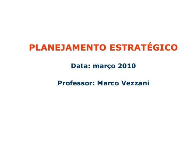 PLANEJAMENTO ESTRATÉGICO PARTICIPATIVO NAS ORGANIZAÇÕES PLANEJAMENTO ESTRATÉGICO Data: março 2010 Professor: Marco Vezzani