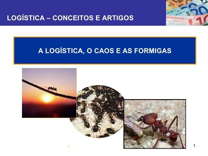 LOGÍSTICA – CONCEITOS E ARTIGOS A LOGÍSTICA, O CAOS E AS FORMIGAS