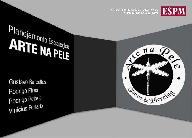 Planejamento Estratégico - Arte na Pele<br />Curso Mídias Sociais/ESPM<br />