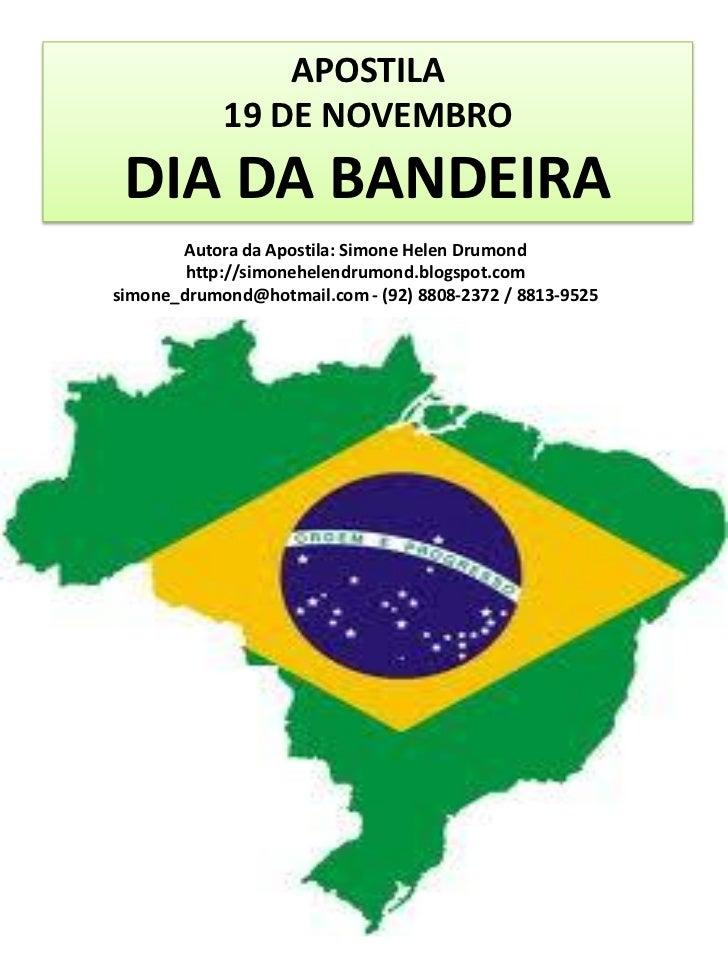APOSTILA            19 DE NOVEMBRO DIA DA BANDEIRA       Autora da Apostila: Simone Helen Drumond        http://simonehele...