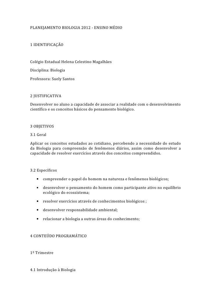 PLANEJAMENTO BIOLOGIA 2012 - ENSINO MÉDIO1 IDENTIFICAÇÃOColégio Estadual Helena Celestino MagalhãesDisciplina: BiologiaPro...