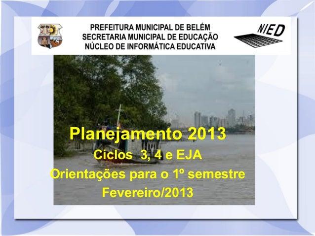 Planejamento 2013       Ciclos 3, 4 e EJAOrientações para o 1º semestre        Fevereiro/2013