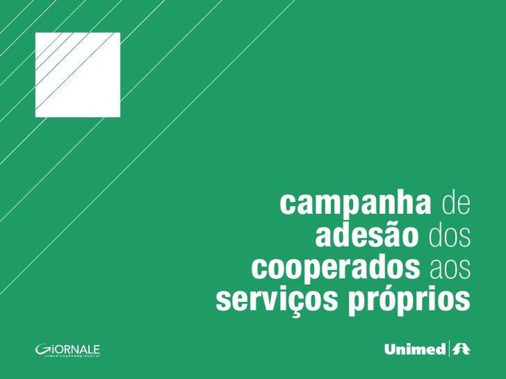 campanha de        adesão dos   cooperados aos serviços próprios