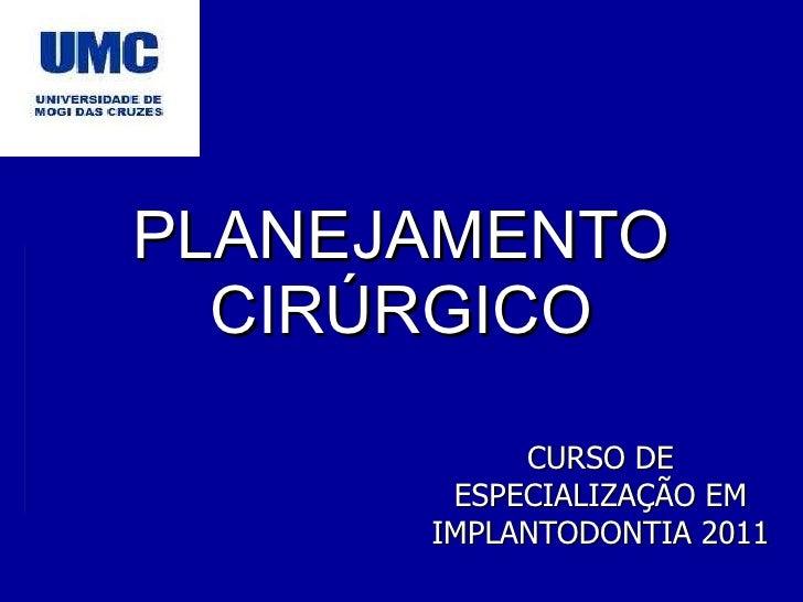 PLANEJAMENTO CIRÚRGICO CURSO DE ESPECIALIZAÇÃO EM IMPLANTODONTIA 2011