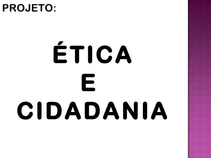 PROJETO:    ÉTICA      E  CIDADANIA