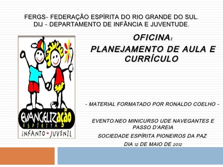 FERGS- FEDERAÇÃO ESPÍRITA DO RIO GRANDE DO SUL.  DIJ – DEPARTAMENTO DE INFÂNCIA E JUVENTUDE.                        OFICIN...
