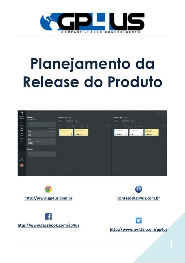 1 Planejamento da Release do Produto http://www.gp4us.com.br contato@gp4us.com.br http://www.facebook.com/gp4us http://www...