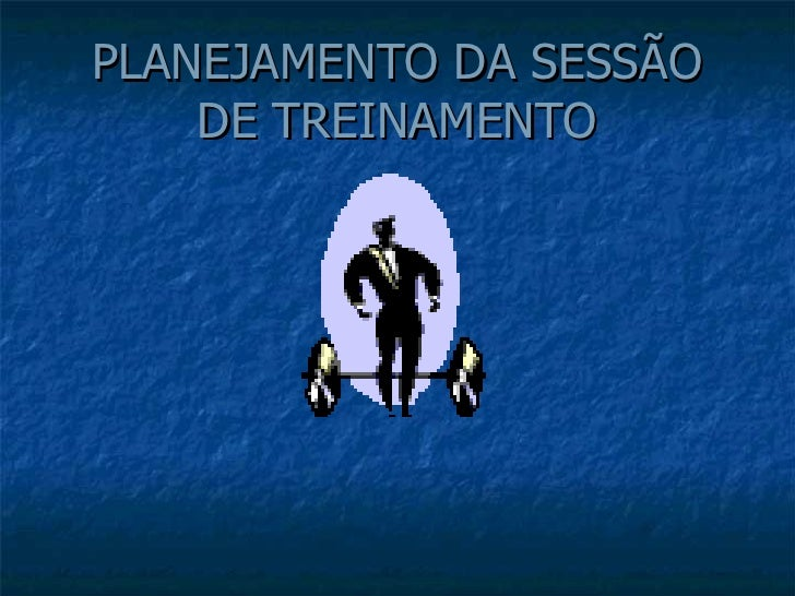 PLANEJAMENTO DA SESSÃO DE TREINAMENTO