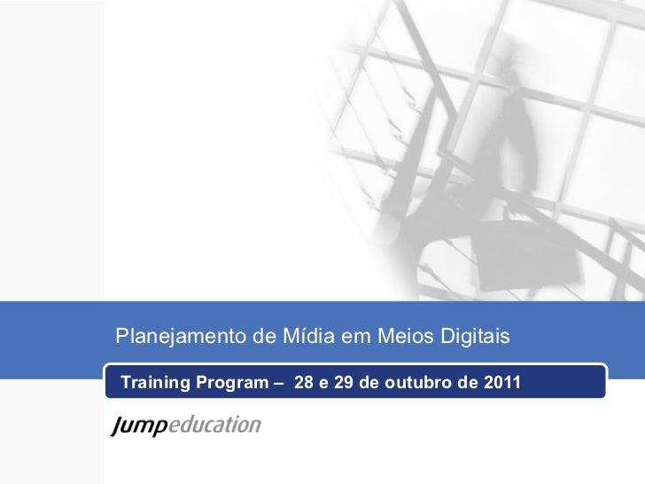 Planejamento de Mídia em Meios DigitaisTraining Program – 28 e 29 de outubro de 2011