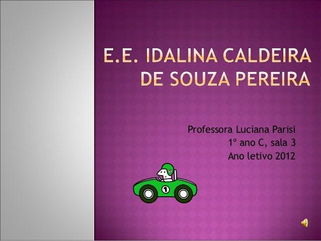 Professora Luciana Parisi         1º ano C, sala 3         Ano letivo 2012