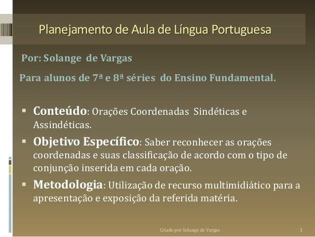 Planejamento de Aula de Língua Portuguesa Por: Solange de Vargas Para alunos de 7ª e 8ª séries do Ensino Fundamental.  Co...