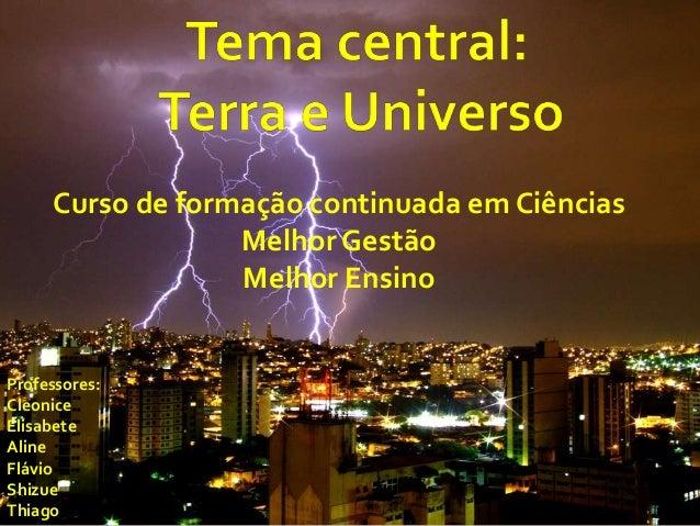 Professores: Cleonice Elisabete Aline Flávio Shizue Thiago Curso de formação continuada em Ciências Melhor Gestão Melhor E...