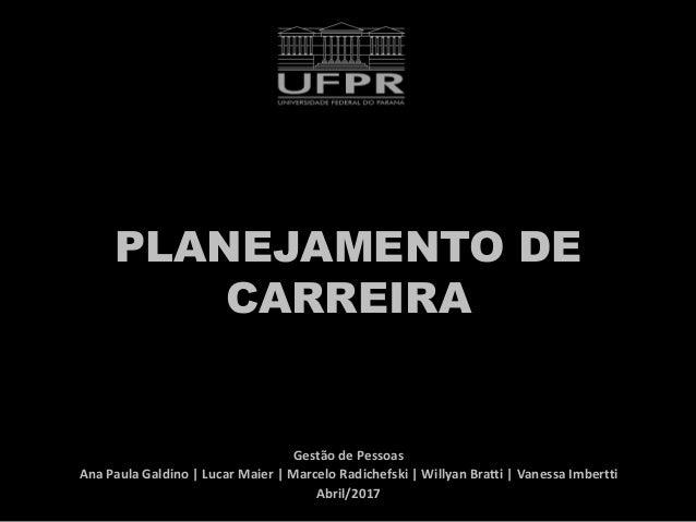PLANEJAMENTO DE CARREIRA Gestão de Pessoas Ana Paula Galdino | Lucar Maier | Marcelo Radichefski | Willyan Bratti | Vaness...