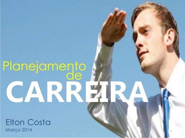 Planejamento Elton Costa Março 2014 de CARREIRA