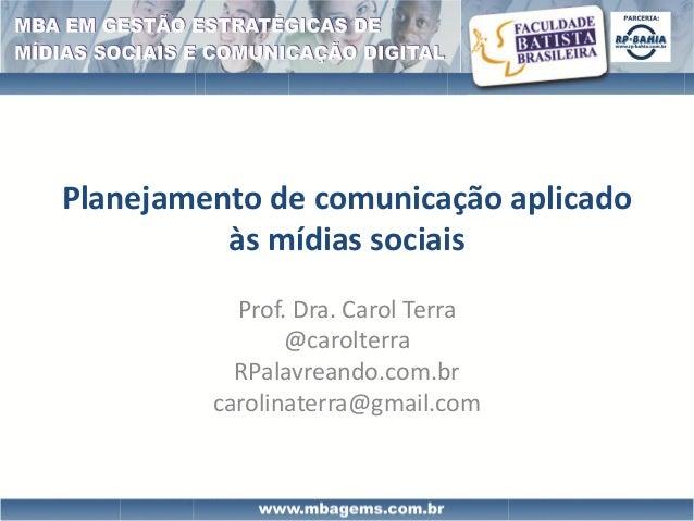 Planejamento de comunicação aplicado          às mídias sociais           Prof. Dra. Carol Terra                @carolterr...