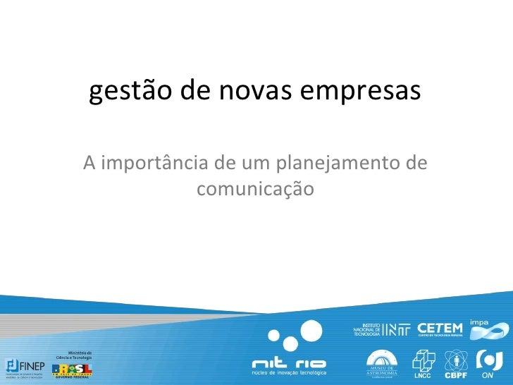 gestão de novas empresas<br />A importância de um planejamento de comunicação<br />