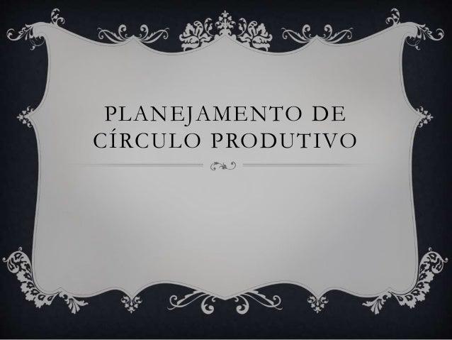 PLANEJAMENTO DE CÍRCULO PRODUTIVO