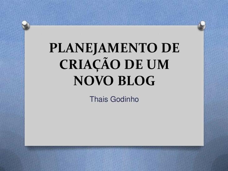 PLANEJAMENTO DE CRIAÇÃO DE UM   NOVO BLOG    Thais Godinho