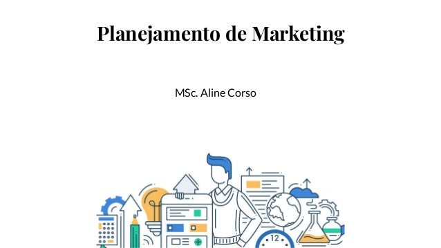 Planejamento de Marketing MSc. Aline Corso