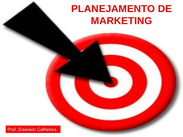 PLANEJAMENTO DE MARKETING 08/06/09 Prof. Dawison Calheiros
