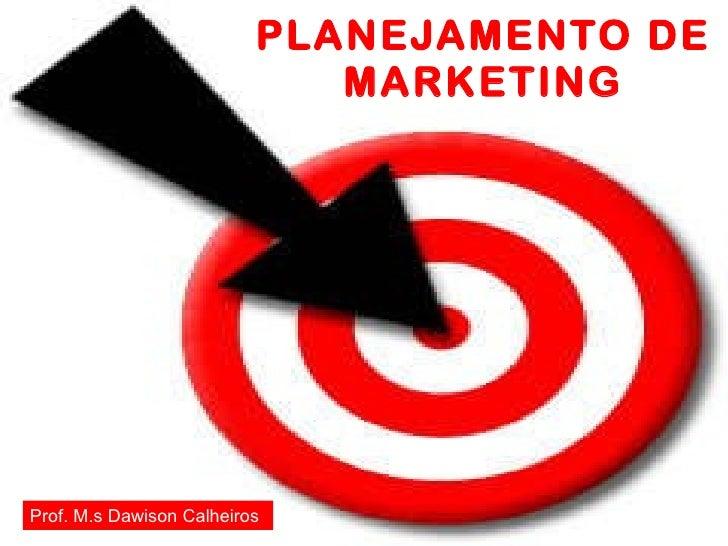 PLANEJAMENTO DE MARKETING 12/02/11 Prof. M.s Dawison Calheiros