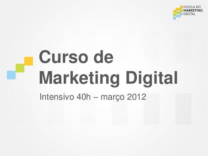 Curso deMarketing DigitalIntensivo 40h – março 2012