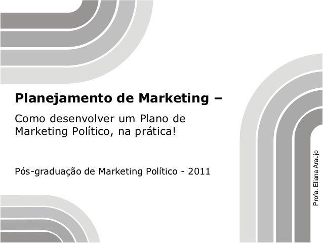 Planejamento de Marketing –Como desenvolver um Plano deMarketing Político, na prática!                                    ...