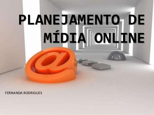 PLANEJAMENTO DE  MÍDIA ONLINE  FERNANDA RODRIGUES
