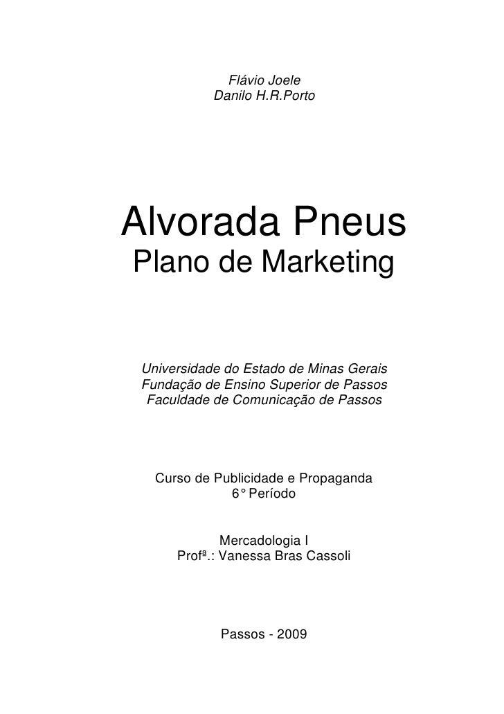Flávio Joele                Danilo H.R.Porto         Alvorada Pneus     Plano de Marketing       Universidade do Estado de...
