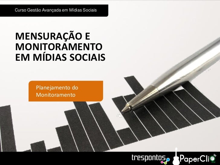 Curso Gestão Avançada em Mídias SociaisMENSURAÇÃO EMONITORAMENTOEM MÍDIAS SOCIAIS          Planejamento do          Monito...