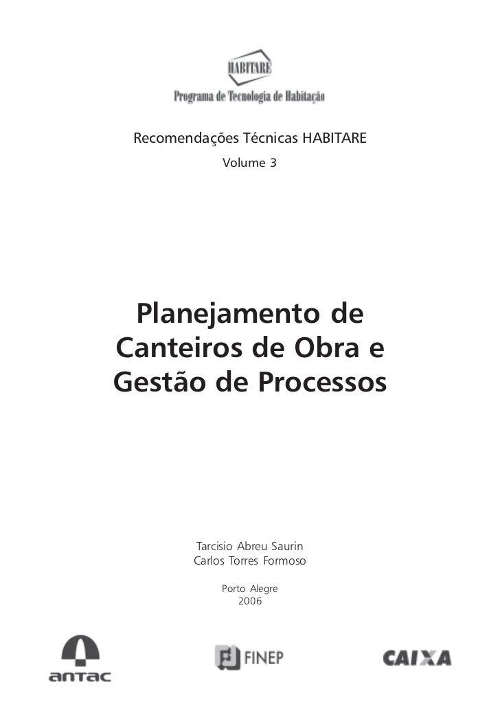 Recomendações Técnicas HABITARE              Volume 3 Planejamento deCanteiros de Obra eGestão de Processos         Tarcis...