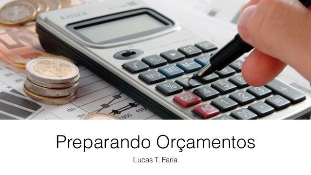 Preparando Orçamentos Lucas T. Faria
