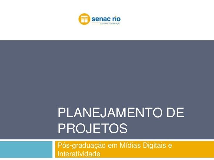Planejamento de Projetos<br />Pós-graduação em Mídias Digitais e Interatividade<br />